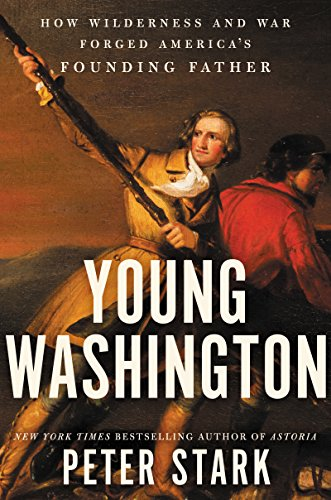 Young Washington: How Wilderness and War Forged America s Founding Father