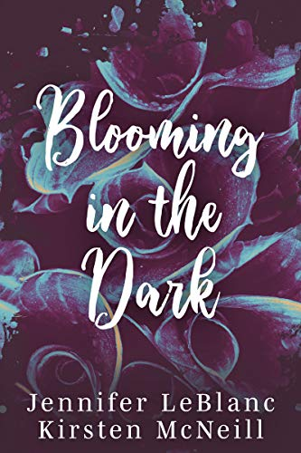 Blooming in the Dark (Poetry Collections Book 2) by [Jennifer LeBlanc, Kirsten McNeill]