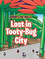 Lost in Tooty-Bug City