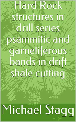 Hard Rock structures in drill series psammitic and garnetiferous bands in drift shale cutting (English Edition)