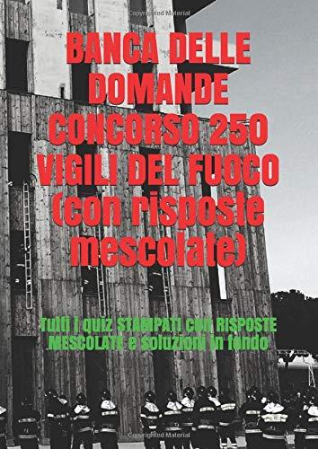 BANCA DELLE DOMANDE CONCORSO 250 VIGILI DEL FUOCO (con risposte mescolate): Tutti i quiz STAMPATI con RISPOSTE MESCOLATE e soluzioni in fondo