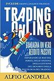 Trading Online: Guadagna un vero reddito passivo Imparando le basi del Forex, delle...