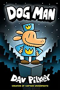 Dog Man: A Graphic Novel (Dog Man #1): From the Creator of Captain Underpants