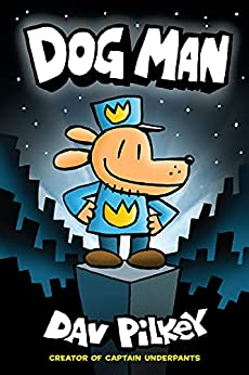Dog Man: A Graphic Novel (Dog Man #1): From the Creator of Captain Underpants by [Dav Pilkey]
