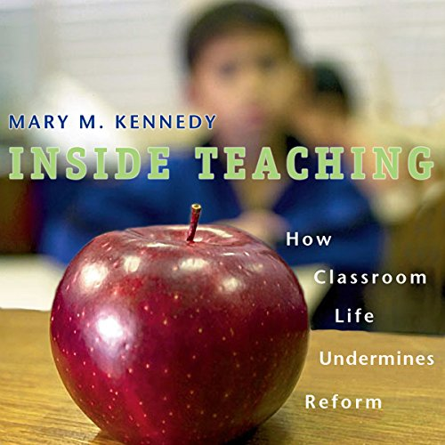 Inside Teaching: How Classroom Life Undermines Reform audiobook cover art