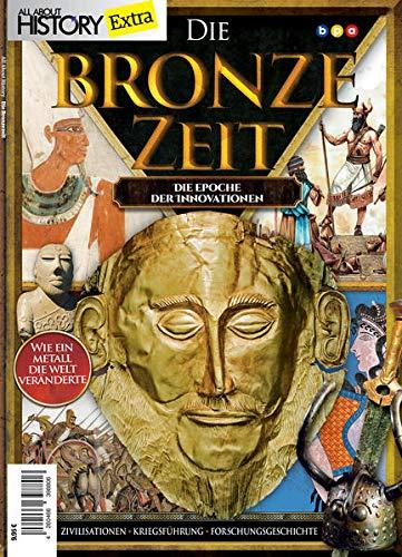 All About History Extra: Die Bronzezeit - DIE EPOCHE DER INNOVATIONEN