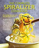 The Complete Spiralizer Cookbook: The Exciting New Way to Eat Low-calorie and Low-carb
