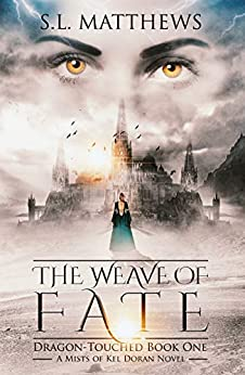 The Weave of Fate (Mists of Kel Doran: Dragon-Touched Book 1) by [S.L. Matthews]