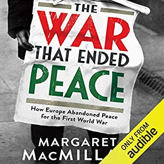 The War that Ended Peace                   By:                                                                                                                                 Margaret MacMillan                               Narrated by:                                                                                                                                 Richard Burnip                      Length: 31 hrs and 35 mins     190 ratings     Overall 4.4
