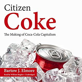 Citizen Coke     The Making of Coca-Cola Capitalism              Written by:                                                                                                                                 Bartow J. Elmore                               Narrated by:                                                                                                                                 William Hughes                      Length: 11 hrs and 22 mins     22 ratings     Overall 4.5