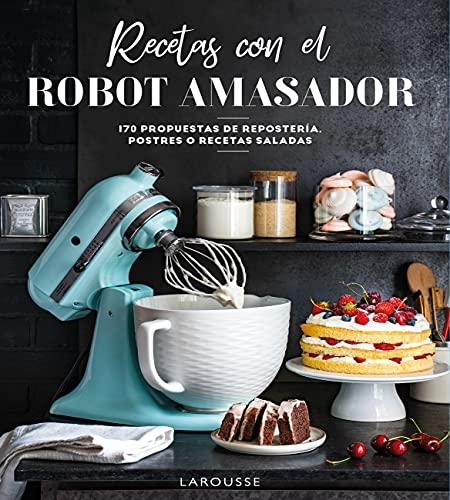 Recetas con el robot amasador (LAROUSSE - Libros Ilustrados/ Prácticos - Gastronomía)