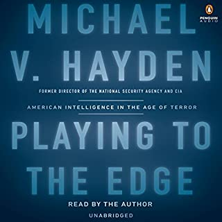 Playing to the Edge     American Intelligence in the Age of Terror              By:                                                                                                                                 Michael V. Hayden                               Narrated by:                                                                                                                                 Michael V. Hayden                      Length: 16 hrs and 48 mins     1,095 ratings     Overall 4.5