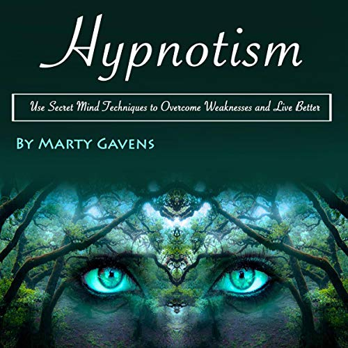 Hypnotism: Use Secret Mind Techniques to Overcome Weaknesses and Live Better audiobook cover art