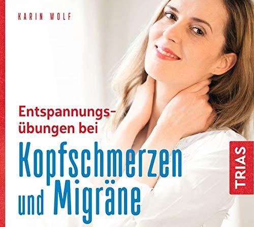 Entspannungsübungen bei Kopfschmerzen und Migräne (Reihe TRIAS Audiobook) (Reihe TRIAS Übungen)