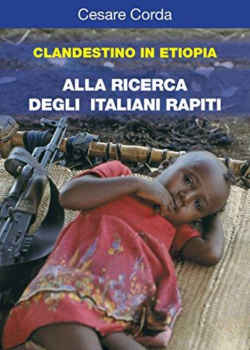Clandestino in Etiopia: Alla ricerca degli italiani rapiti (Italian Edition)