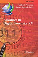 Advances in Digital Forensics XV: 15th IFIP WG 11.9 International Conference, Orlando, FL, USA, January 28–29, 2019, Revised Selected Papers (IFIP Advances in Information and Communication Technology (569))