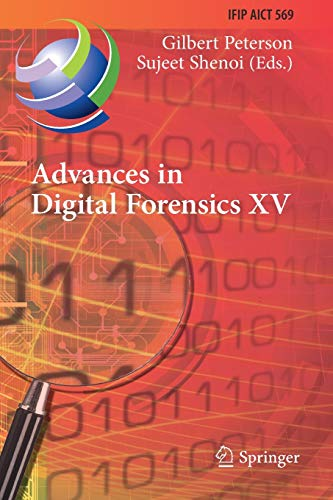Advances in Digital Forensics XV: 15th IFIP WG 11.9 International Conference, Orlando, FL, USA, January 28-29, 2019, Revised Selected Papers: 569 ... in Information and Communication Technology)