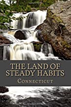 The Land of Steady Habits (Connecticut): A 6 x 9 Blank Journal (The Diary Journals Notebook) (Volume 29)