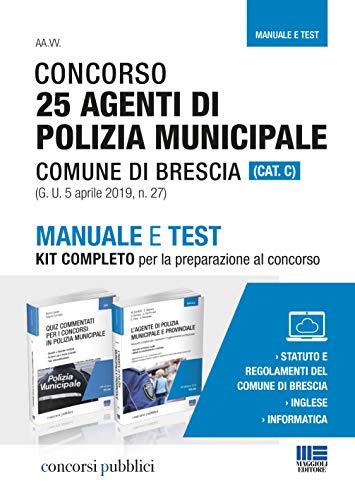 Concorso 25 agenti di polizia municipale Comune di Brescia (Cat C1). Manuale e test. Kit completo per la preparazione al concorso