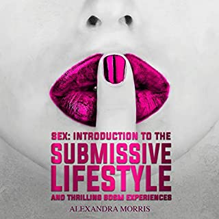 Sex: Introduction to the Submissive Lifestyle and Thrilling BDSM Experiences audiobook cover art