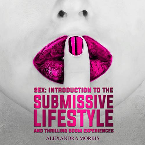 Sex: Introduction to the Submissive Lifestyle and Thrilling BDSM Experiences cover art
