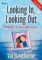 Looking in, Looking out: Helping 7-11 Year Olds to Pray