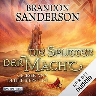 Die Splitter der Macht     Die Sturmlicht-Chroniken 6              Autor:                                                                                                                                 Brandon Sanderson                               Sprecher:                                                                                                                                 Detlef Bierstedt                      Spieldauer: 35 Std. und 34 Min.     4 Bewertungen     Gesamt 5,0