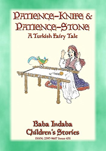 PATIENCE STONE AND PATIENCE KNIFE - A Turkish Fairy Tale narrated by Baba Indaba: Baba Indaba Children's Stories - Issue 431 (English Edition)