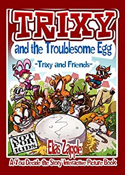 Trixy and the Troublesome Egg: Trixy and Friends (A 'You Decide the Story' Interactive Picture Book Book 1) by [Elias Zapple, Mihailo Tatic]