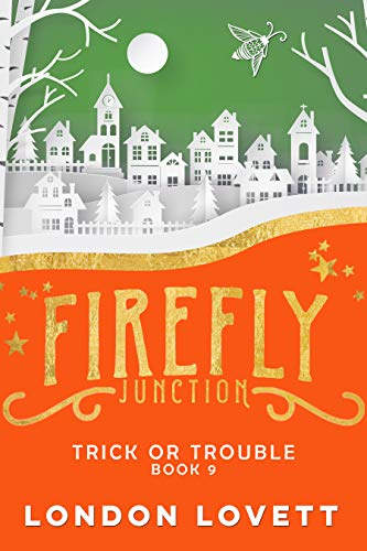Trick or Trouble (Firefly Junction Cozy Mystery Book 9) by [London Lovett]