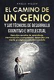 El camino de un genio y sus técnicas de desarrollo cognitivo e intelectual: Descubre secretos de aprendizaje, memorización y comprensión, desarrollar una mente prodigiosa y estudiar con éxito
