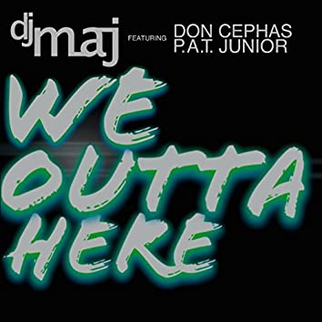 We Outta Here (feat. Don Cephas & P.a.T. Junior)