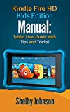 Kindle Fire HD Kids Edition Manual: Tablet User Guide with Tips & Tricks! (English Edition)