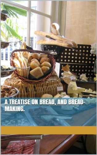A Treatise on Bread, and Bread-Making. (English Edition)