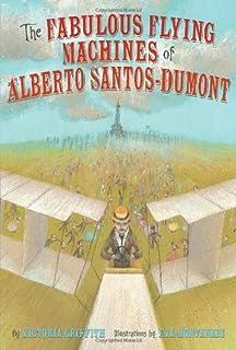 Fabulous Flying Machines of Alberto Santos-Dumont, The
