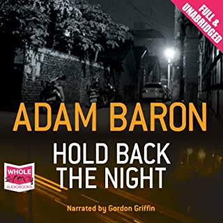 Hold Back the Night                   By:                                                                                                                                 Adam Baron                               Narrated by:                                                                                                                                 Gordon Griffin                      Length: 10 hrs and 57 mins     21 ratings     Overall 4.1