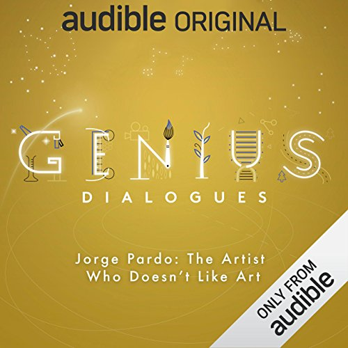 Ep. 9: Jorge Pardo: The Artist Who Doesn't Like Art (The Genius Dialogues) audiobook cover art
