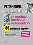 Petit manuel de survie en médecine intensive-réanimation - 80 procédures en poche: 80 Procedures En Poche