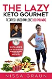 The Lazy Keto Gourmet: Leave common diet advice behind with the same recipes I used to lose 100 pounds!