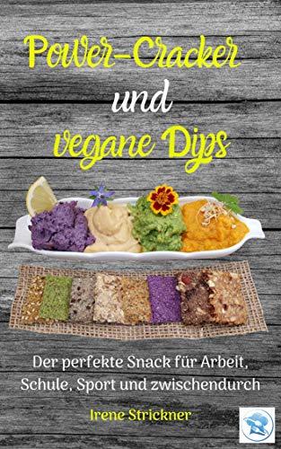 Power-Cracker und vegane Dips: Der perfekte Snack für Arbeit, Schule, Sport und...