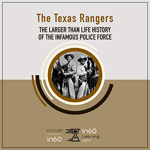The Texas Rangers: The Larger Than Life History of the Infamous Police Force audiobook cover art