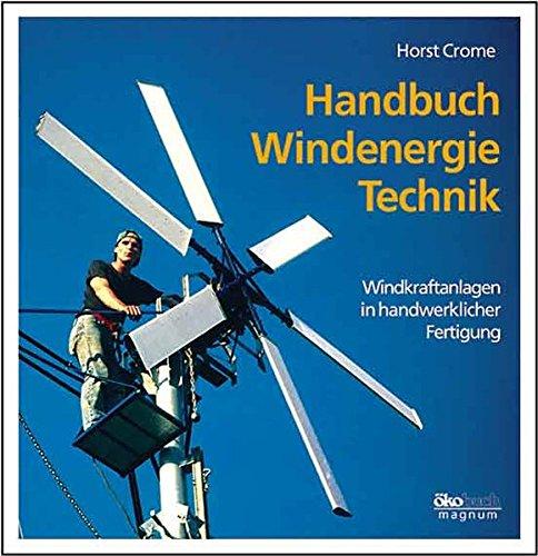 Handbuch Windenergie-Technik. Windkraftanlagen in handwerklicher Fertigung.