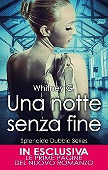 Una notte senza fine (Splendido Dubbio Series Vol. 1) di [Whitney G.]
