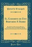 El Gobierno de Don Bernardo P. Berro: Recopilación de Documentos Históricos, Narraciones y Extractos de la Prensa, Que Se Relacionan Con la Invasión de Don Venancio Flores (Classic Reprint)