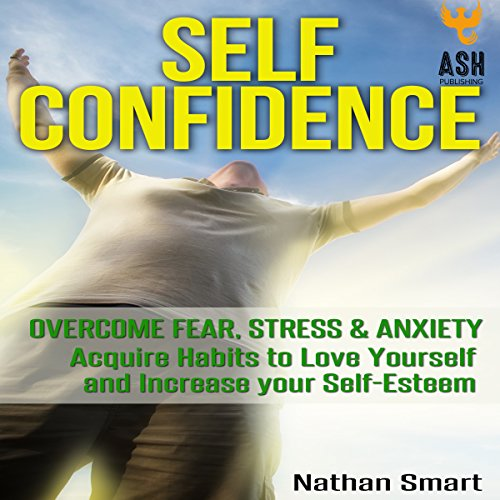Self Confidence: Overcome Fear, Stress & Anxiety audiobook cover art