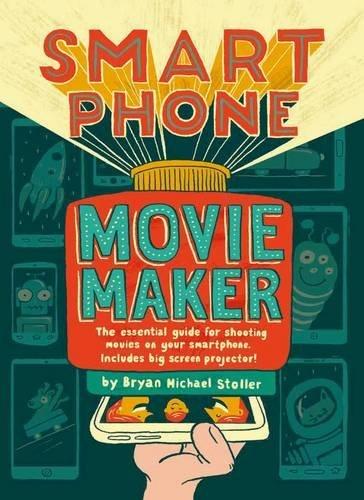 Smartphone Movie Maker by Bryan Michael Stoller (2016-10-06)