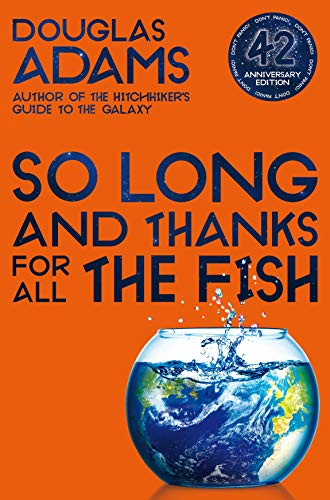 So Long, and Thanks for All the Fish: Volume Four in the Trilogy of Five (The Hitchhiker's Guide to the Galaxy)