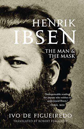Henrik Ibsen: The Man and the Mask (English Edition)