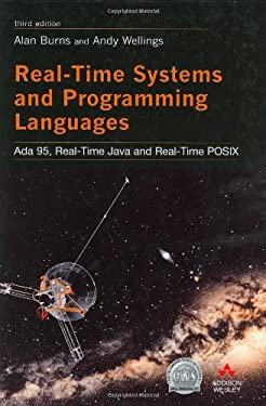 Real Time Systems and Programming Languages: Ada 95, Real-Time Java and Real-Time C/POSIX (3rd Edition)