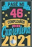 Pasé Mi 46 Cumpleaños En Cuarentena 2021: Regalo de cumpleaños de 46 años para mujeres hombre mama papa, regalo de cumpleaños para niñas tía novia ... de cumpleaños 46 años, 15.24x22.86 cm
